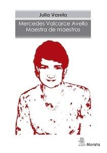 Libro: Mercedes Valcarce Avello. Maestra de maestros - Varela, Julia