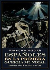 Libro: Españoles en la Primera Guerra Mundial - Fernández García, Francisco