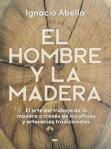 Libro: El hombre y la madera - Abella Mina, Ignacio