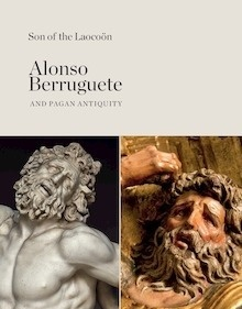 Libro: Son of the Laocoön. 'Alonso Berruguete and Pagan Antiquity' -