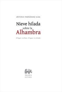 Libro: Nieve hilada sobre la Alhambra 'El lugar / La línea / El agua / La mirada' - Fernandez-Alba, Antonio: