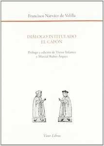 Libro: Dialogo Intitulado el Capon. Vol.0 '. PROLOGO Y EDICION DE VICTOR INFANTES Y MARCIAL RUBIO ARQUEZ.' - Narvaez De Velilla, Francisco:
