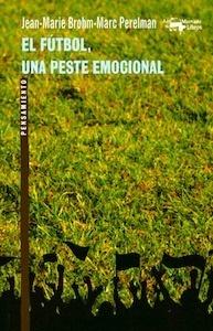 Libro: El fútbol, una peste emocional - Brohm, Jean-Marie: