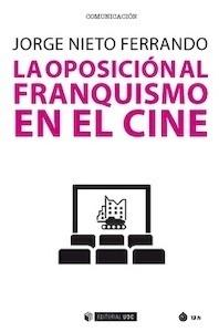 Libro: La oposición al franquismo en el cine - Nieto Ferrando, Jorge