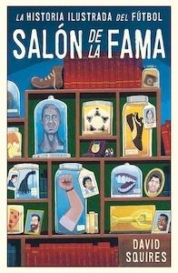 Libro: Salón de la fama. Historia ilustrada del fútbol - Squires, David