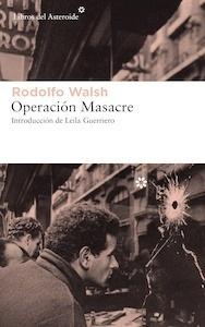 Libro: Operación Masacre - Walsh, Rodolfo