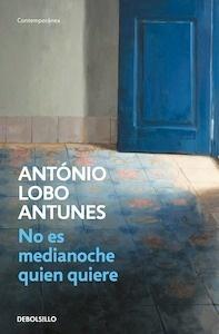 Libro: No es medianoche quien quiere - Lobo Antunes, Antonio