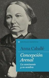 Libro: Concepción Arenal. La caminante y su sombra - Caballe, Anna