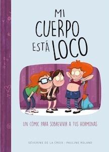 Libro: Mi cuerpo está loco. Un cómic para sobrevivir a tus hormonas - De La Croix, Séverine
