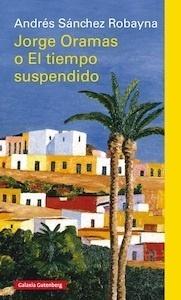 Libro: Jorge Oramas o el tiempo suspendido - Sanchez Robayna, Andres