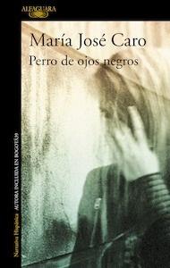 Libro: Perro de ojos negros - Caro, María José
