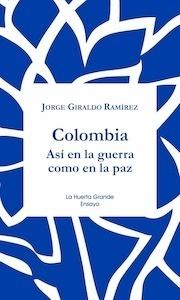 Libro: COLOMBIA 'así en la guerra como en la paz' - Giraldo Ramirez, Jorge