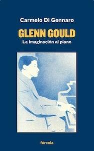 Libro: Glenn Gould 'la imaginación al piano' - Di Gennaro, Carmelo