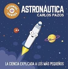 Libro: Astronáutica 'la ciencia explicada a los más pequeños' - Pazos, Carlos