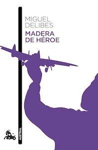 Libro: Madera de héroe - Delibes, Miguel