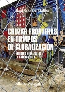 Libro: Cruzar fronteras en tiempos de globalización 'estudios migratorios en antropología' - Sánchez Molina, Raúl