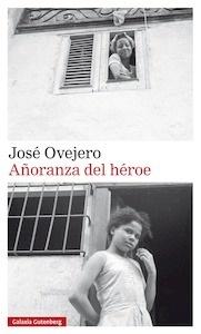 Libro: Añoranza del héroe - Ovejero, Jose