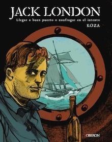 Libro: Jack London. Llegar a buen puerto o naufragar en el intento - Koza