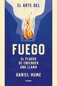 Libro: El arte del fuego. El placer de encender una llama - Hume, Daniel