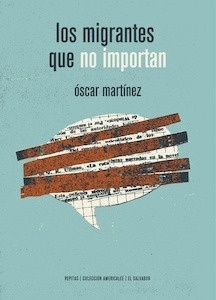 Libro: Los migrantes que no importan - Martínez D Aubuisson, Óscar