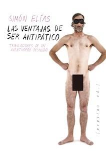 Libro: Las ventajas de ser antipático. 'Tribulaciones de un aventurero desnudo' - Elías, Simón