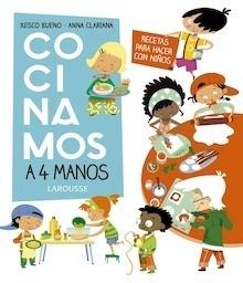 Libro: Cocinamos a 4 manos. Recetas para hacer con niños - Bueno Calderón De La Barca, Francisco