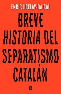 Libro: Breve historia del separatismo catalán - Ucelay Da Cal, Enric: