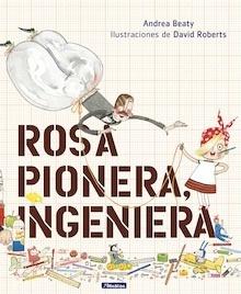 Libro: Rosa Pionera, ingeniera - Andrea Beaty