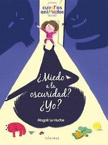 Libro: ¿Miedo a la oscuridad? ¿Yo? 'Cuentos animados' - Le Huche, Magali