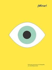 Libro: ¡Mirar! 'Guía para acercarse a la fotografía con Joel Meyerowitz' - Meyerowitz, Joel