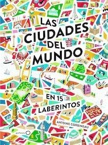 Libro: Las ciudades del mundo en 15 laberintos - Corbineau, Antoine