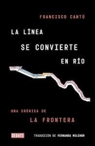 Libro: La línea se convierte en río - Cantú, Francisco