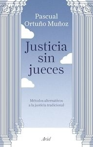 Libro: Justicia sin jueces 'métodos alternativos a la justicia tradicional' - Ortuño Muñoz, José Pascual