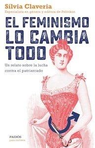 Libro: El feminismo lo cambia todo 'un relato sobre la lucha contra el patriarcado' - Claveria, Sílvia