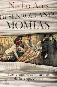 Libro: Desenrollando momias 'los grandes aventureros de la Arqueología' - Ares, Nacho
