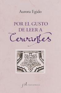 Libro: Por el gusto de leer a Cervantes - Egido, Aurora