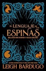 Libro: El lenguaje de las espinas. Relatos nocturnos y magia oscura - Bardugo, Leigh