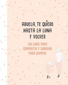 Libro: Abuela, te quiero hasta la luna y volver 'Un libro para compartir y guardar para siempre' - Pérez-Duarte, Mariana
