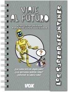 Libro: Superpreguntones / Viaje al futuro 'Respuestas rápidas para preguntas ingeniosas' - Vox Editorial