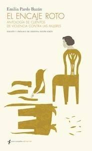 Libro: El encaje roto 'antologia de cuentos de violencia contra las mujeres' - Pardo Bazan, Emilia