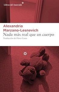 Libro: Nada más real que un cuerpo 'Un asesinato y unas memorias' - Marzano-Lesnevich, Alexandria