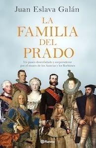 Libro: La familia del Prado 'Un paseo desenfadado y sorprendente por el museo de los Austrias y los Borbones' - Eslava Galan, Juan