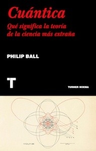 Libro: Cuántica. Qué significa la teoría de la ciencia más extraña - Ball, Philip