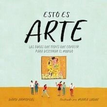 Libro: Esto es arte 'Las obras que tienes que conocer para descifrar el mundo' - Armengol, David