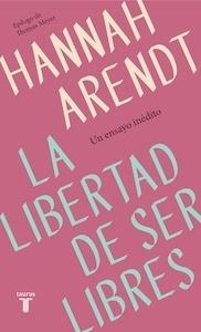 Libro: La libertad de ser libres 'Un ensayo inédito' - Arendt, Hannah