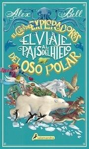 Libro: El viaje al país del hielo 'El club de exploradores del oso polar' - Bell, Alex