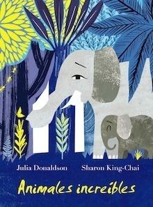 Libro: Animales increíbles - Donaldson, Julia