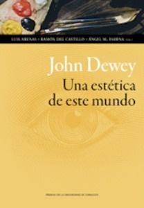 Libro: JOHN DEWEY. UNA ESTETICA DE ESTE MUNDO - Arenas, Luis
