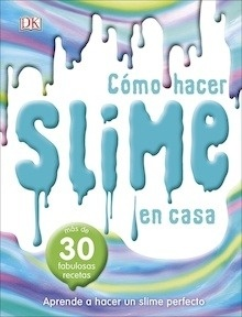 Libro: Cómo hacer slime en casa 'Aprende a hacer un slime perfecto. Más de 30 fabulosas recetas' - Varios Autores