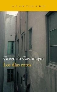 Libro: Los días rotos - Casamayor Pérez, Gregorio